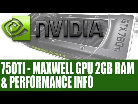 Nvidia GeForce GTX 750 Ti - Maxwell GPU 2GB RAM & Performance - Info & Analysis