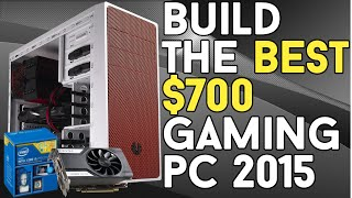 BUILD THE BEST $700 Gaming PC 2015!