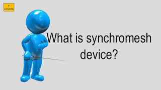 What Is Synchromesh Device?