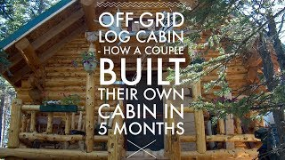 Off Grid Log Cabin Build - How A Couple Built a Log Cabin in Alaska