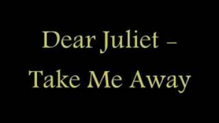 Watch Dear Juliet Take Me Away video
