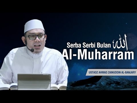 Ustadz Ahmad Zainuddin Al-Banjary - Serba-Serbi Bulan Allah Al-Muharram