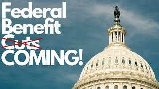 Federal Benefit Cuts Likely COMING SOON!