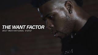 THE WANT FACTOR - Best Motivational Video
