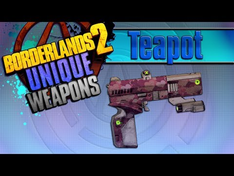 BORDERLANDS 2 | *Teapot* Unique Weapons Guide!!!