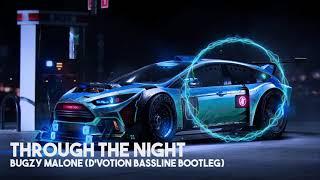 Through the night - Bugzy Malone (D'Votion Bassline Bootleg)