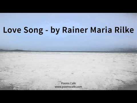 Love Song   by Rainer Maria Rilke