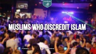 Muslims who Discredit Islam
