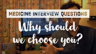 "Medicine Interview Questions - How to answer ""Why should we choose you?"""