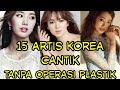 15 Artis Korea Yang Cantik Alami Tanpa Operasi Plastik