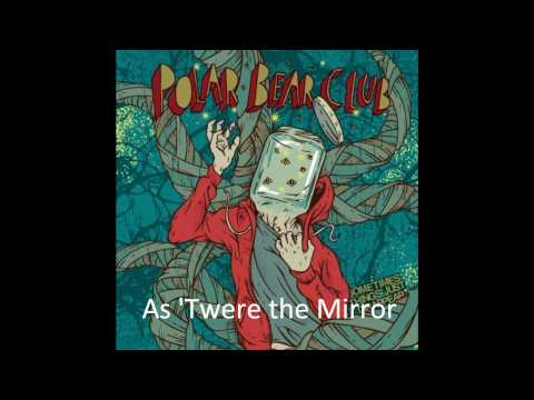 Polar Bear Club - As Twere The Mirror