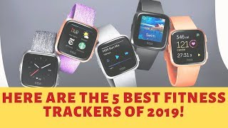 Here are the 5 best Fitness Trackers of 2019!