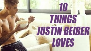 10 Things Justin Bieber Loves The Most