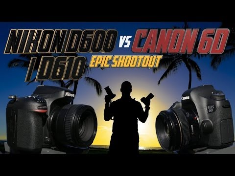 Nikon D610 / D600 vs Canon 6D Epic Shootout Comparison