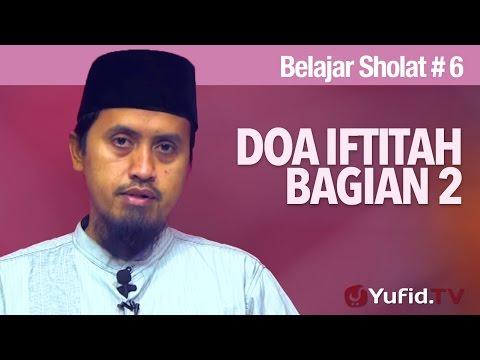Kajian Fiqih: Belajar Sholat Bagian 6 Doa Iftitah #2 - Ustadz Abdullah Zaen, MA