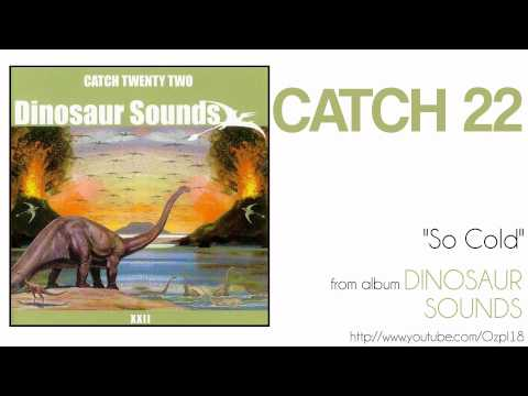 Catch 22 - So Cold