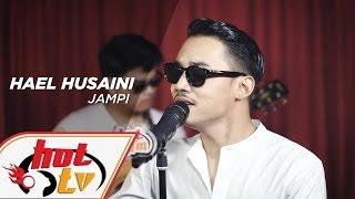 HAEL HUSAINI - Jampi (LIVE) - AkustikHot #HotTV