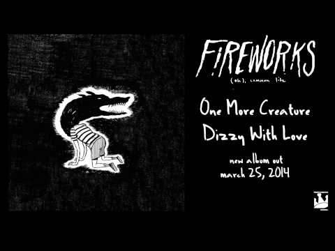 Fireworks - One More Creature Dizzy With Love