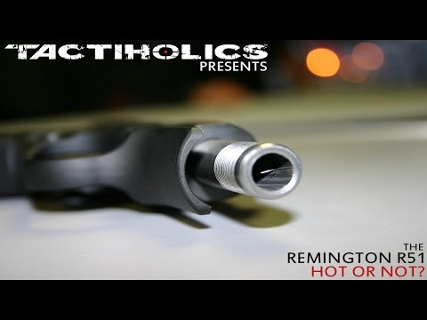 Remington R51: Hot Or Not? - Tactiholics™