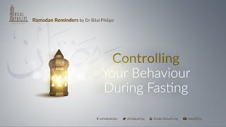 Controlling Your Behaviour During Fasting – Ramadan Reminder 21