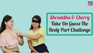 Cherry & Shraddha Take On The Guess The Body Part Challenge - POPxo