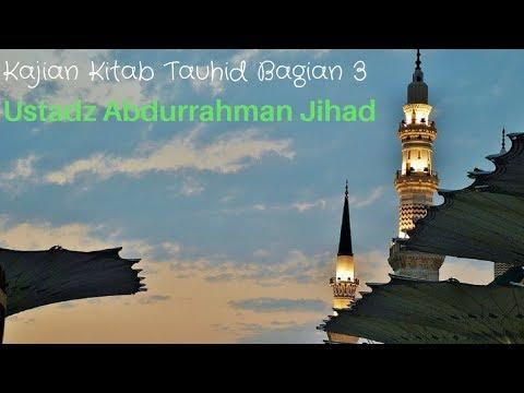 Ust. Abdurrahman Jihad - Kitab Tauhid Bag. 3 (Bab Tauhid Menghapus Dosa Seseorang Bag. 2)