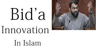 The Realities of Bid'a (Innovation) in Islam - Sh. Dr. Yasir Qadhi