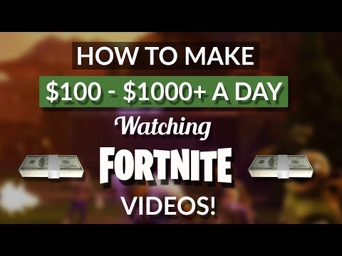 HOW TO MAKE $100 - $1000+ A DAY WATCHING FORTNITE VIDEOS!