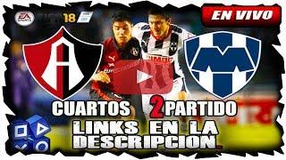 ATLAS VS MONTERREY | 26 DE NOVIEMBRE 2017 | CUARTOS DE FINAL PARTIDO 2 LIGA MX ONLINE EN VIVO FIFA18