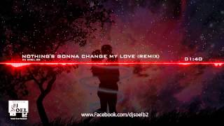 Dj Soel B2 - Nothing's gonna change my love for you (Remix 2013)