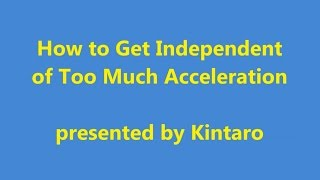 How to Get Independent of Too Much Acceleration