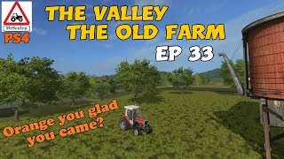 Let's Play Farming Simulator 17 PS4  The Valley The Old Farm, Ep 33 (Orange you glad you came?)