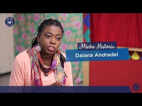 Vídeo - Minha História - Daiana Andradel
