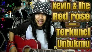 download lagu Kevin And The Red Rose - Terkunci Untukmu Acoustic gratis