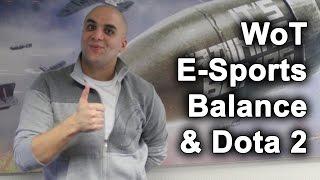 WoT, E-Sports, Balance, and Dota 2