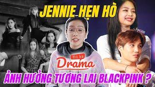 Jennie hẹn hò sẽ ảnh hưởng tương lai BlackPink ? - Hít Hà Drama