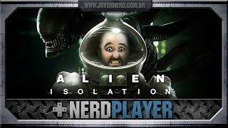 Alien: Isolation - Videogame não da medoOoAAhhh! | NerdPlayer 147