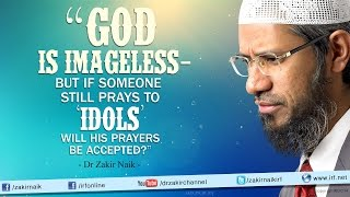 """God is imageless - but if someone still prays to 'Idols' will his prayers be accepted?"""
