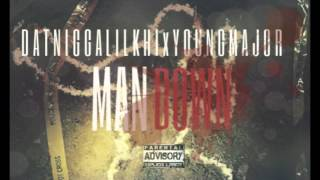 MAN DOWN - DAT NIGGA LIL KHI FT  YOUNG MAJOR