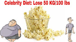 Celebrity Diet: Lose 50 KG/100 lbs | Just Eat Popcorn For 7 Days | Lose As Much As You Want