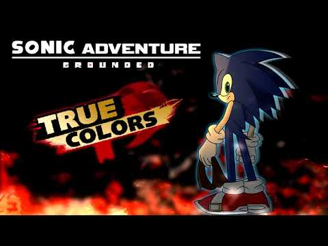 [Sonic Adventure: Grounded] TRUE COLORS