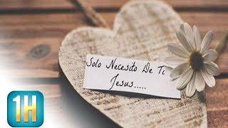Necesitamos de ti Jesus | Alabanzas Clasicas Cristianas | Hermosas Canciones Varias