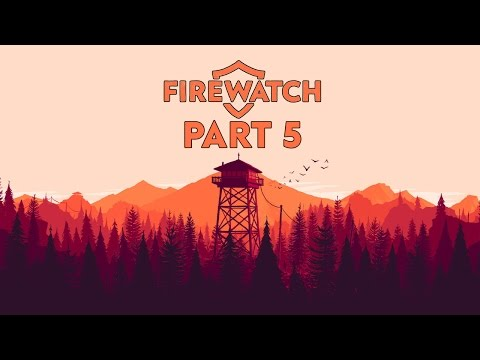 """Firewatch - Let's Play - Part 5 - [Day 76] - """"The Attack! We're Being Followed..."""""""