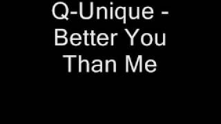 Watch Q-unique Better You Than Me video
