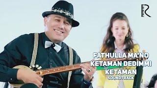 Фатхулла Маъно | Fathulla Ma'no - Ketaman dedimmi ketaman (soundtrack)