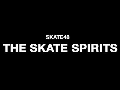 The Skate Spirits - SKATE48 2014