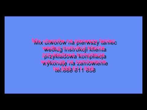 MIX Utworów Na Pierwszy Taniec,wg Instrukcji Klienta,wykonuję,tel 888 611 858