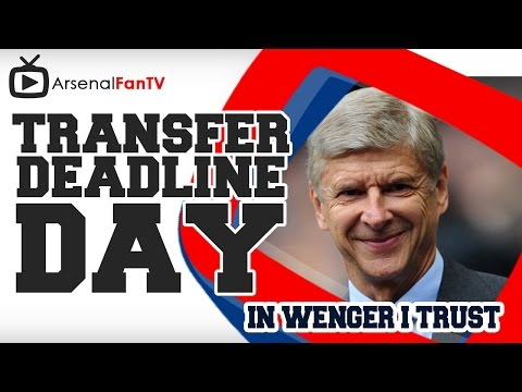 Transfer Deadline Day - I Wenger I Trust