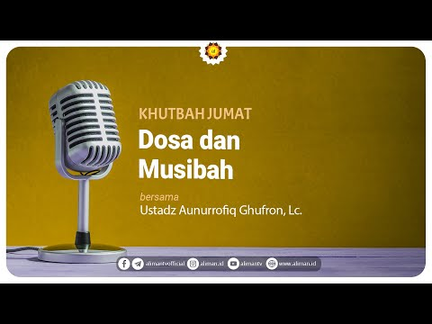 Khutbah Jumat : Dosa Dan Musibah - Ustadz Aunur Rafiq Ghufran, Lc
