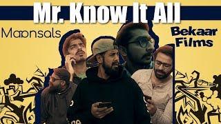 Mr. Know It All | Bekaar Films | Ft. Maansals